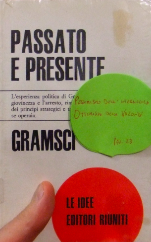 Antonio Gramsci, Passato e Presente, Editori Riuniti, Quaderni dal carcere, Pessimismo dell'intelligenza ottimismo della volont